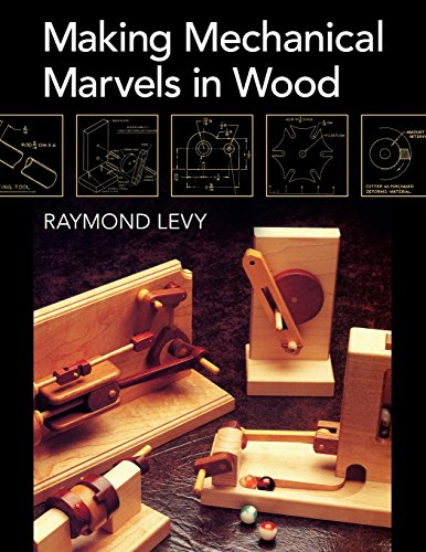 Making Mechanical Marvels In Wood por Raymond Levy