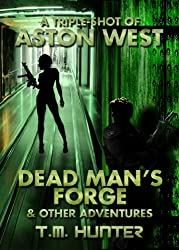 Dead Man's Forge & Other Adventures (Aston West Triple-Shots Book 1) (English Edition)