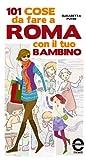 101 cose da fare a Roma con il tuo bambino (eNewton Manuali e guide)