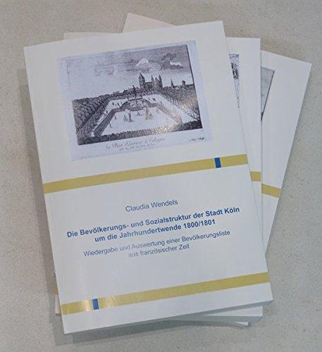 Die Bevölkerungs- und Sozialstruktur der Stadt Köln um die Jahrhundertwende 1800/1801: Wiedergabe und Auswertung einer Bevölkerungsliste aus französischer Zeit