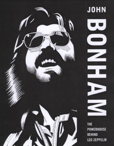 John Bonham: The Powerhouse Behind Led Zeppelin by Mick Bonham (2005-10-01)