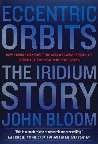 Eccentric Orbits: The Iridium Story by John Bloom (2016-06-09)