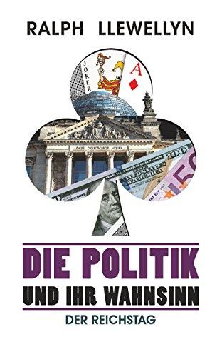 Buchseite und Rezensionen zu 'Die Politik und ihr Wahnsinn: Der Reichstag' von Ralph Llewellyn