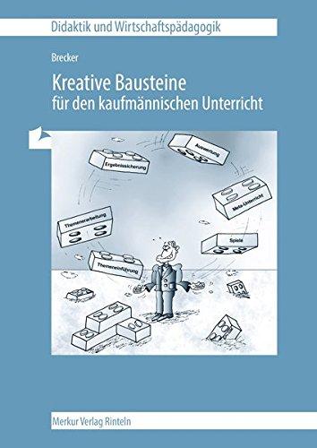Kreative Bausteine für den kaufmännischen Unterricht (Didaktik und Wirtschaftspädagogik)