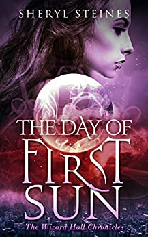 The Day of First Sun (Wizard Hall Chronicles Book 1) by [Steines, Sheryl]