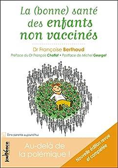 La (bonne) santé des enfants non vaccinés : Au-delà de la polémique ! par [Berthoud, Francoise]