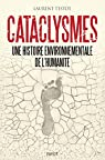 Cataclysmes: Une histoire environnementale de l'humanité par Testot