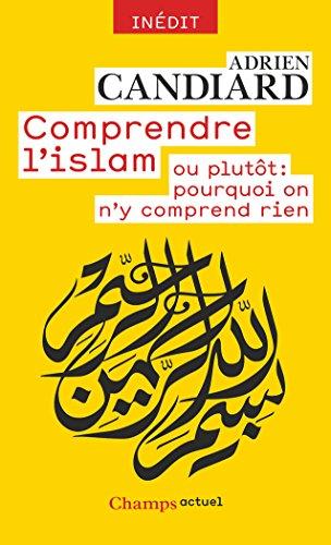 Comprendre l'Islam - ou plutôt : pourquoi on n'y comprend rien par Adrien Candiard