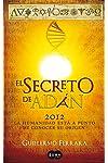 https://libros.plus/el-secreto-de-adan-2012-la-humanidad-esta-a-punto-de-conocer-su-verdadero-origen/