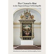 Der Cranach-Altar in der Augustusburger Schlosskapelle: Arbeitsheft 24 des Landesamtes für Denkmalpflege Sachsen