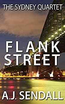 Flank Street (The Sydney Quartet Book 1) (English Edition) von [Sendall, A.J.]