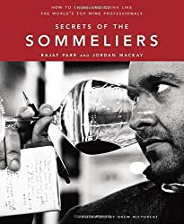 Secrets of the Sommeliers: How to Think and Drink Like the World's Top Wine Professionals by Rajat Parr (2010-10-19)