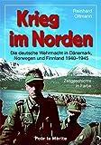 Krieg im Norden: Die deutsche Wehrmacht in Dänemark, Norwegen und Finnland 1940-1945.