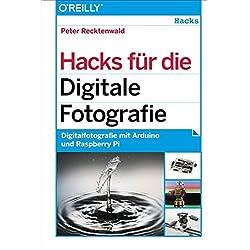 Hacks für die Digitale Fotografie -- Digitalfotografie mit Arduino und Raspberry Pi