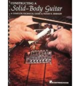 [(Constructing a Solid-Body Guitar: A Complete Technical Guide)] [Author: Roger H. Siminoff] published on (April, 2001)