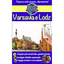 Varsavia e Lodz: Scoprirete questa bellissima capitale dell'Europa e della sua città vicina, ricca di storia, cultura, architettura e con una gastronomia ... di sapori! (Travel eGuide city Vol. 4)