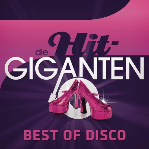 Die Hit Giganten - Best Of Disco [Clean]