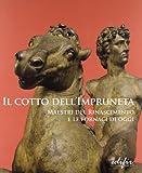 Il cotto dell'Impruneta. Maestri del Rinascimento e le fornaci di oggi. Catalogo della mostra (Impruneta, 21 settembre 2008-22 marzo 2009)