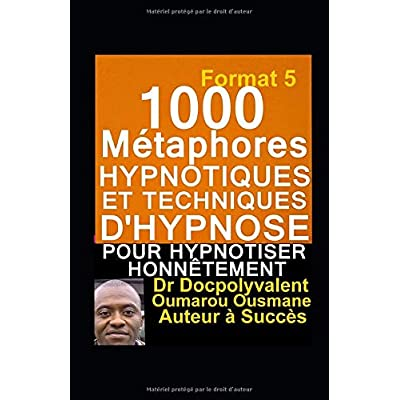 1000 Métaphores hypnotiques et techniques d'hypnose pour hypnotiser honnêtement: livre d'hypnose et autohypnose pour mieux hypnotiser
