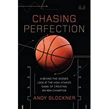 Chasing Perfection: A Behind-the-Scenes Look at the High-Stakes Game of Creating an NBA Champion (English Edition)