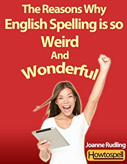 The Reasons Why English Spelling is so Weird and Wonderful by [Rudling, Joanne]