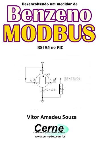 Desenvolvendo um medidor de Benzeno  MODBUS  RS485 no PIC (Portuguese Edition) por Vitor Amadeu  Souza