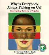 Why Is Everybody Picking On Us: Understanding The Roots Of Prejudice (Education for Peace Series) by Terrence Webster-Doyle (2000-06-01)