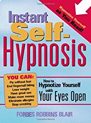 Instant Self-Hypnosis: How to Hypnotize Yourself with Your Eyes Open by Forbes Blair (2004-03-01)
