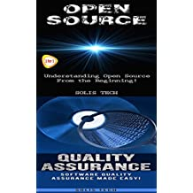 Open Source & Quality Assurance:Understanding Open Source From the Beginning! & Software Quality Assurance Made Easy! (English Edition)