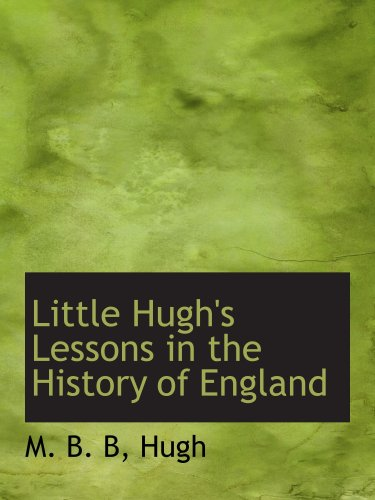 Little Hugh's Lessons in the History of England