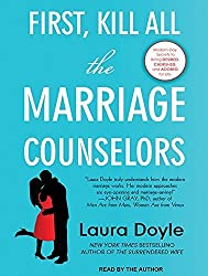 First, Kill All the Marriage Counselors: Modern-day Secrets to Being Desired, Cherished, and Adored for Life by Laura Doyle (2015-06-02)