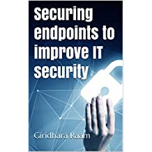 Securing endpoints to improve IT security (English Edition)