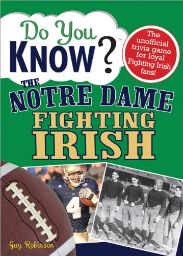 Do You Know the Notre Dame Fighting Irish?: A Hard-Hitting Quiz for Tailgaters, Referee-Haters, Armchair Quarterbacks, and Anyone Who'd Kill for Their Team