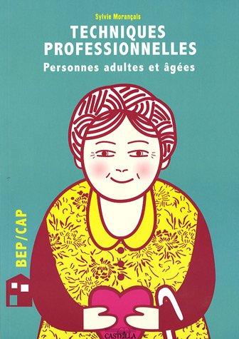 Techniques professionnelles d'hygiène et de soins BEP/CAP : adultes partiellement autonomes (personnes adultes et âgées) : Technologie associée, techniques d'animation par Sylvie Morançais