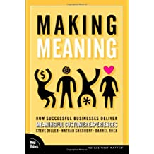 Making Meaning: How Successful Businesses Deliver Meaningful Customer Experiences by Steve Diller (2005-12-31)