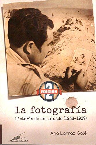 La fotografía: Historia de un soldado (Plumas de actualidad) por Ana Larraz Galé