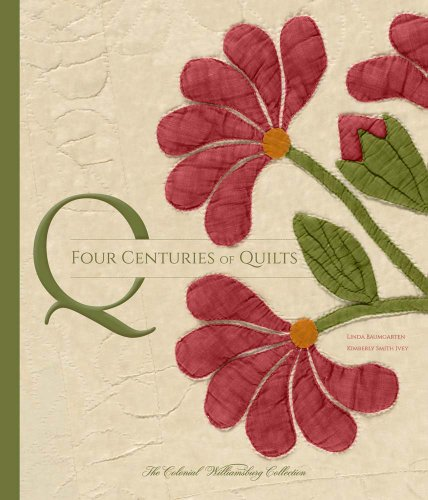 Four Centuries of Quilts: The Colonial Williamsburg Collection (Colonial Williamsburg Foundation)