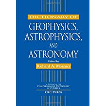 Dictionary of Geophysics, Astrophysics, and Astronomy (Comprehensive Dictionary of Physics)