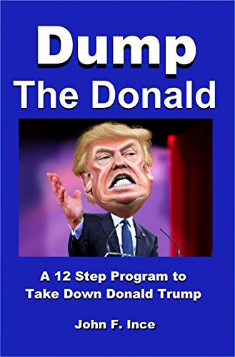 Dump The Donald: A 12 Step Program To Take Down Donald Trump ...