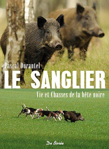 Sanglier Vie et Chasses de la Bete Noire (le) par Durantel Pascal