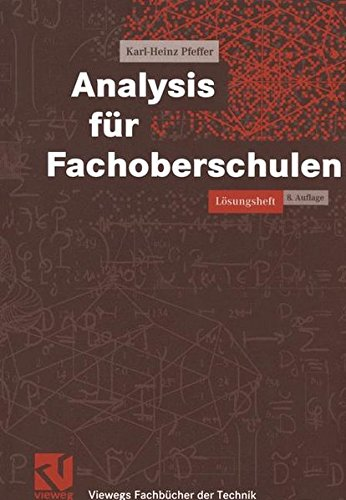 Analysis für Fachoberschulen: Lösungsheft (Viewegs Fachbücher der Technik)