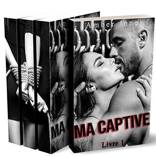 Ma Captive (L'INTÉGRALE) : (Interdit Au Moins de 18 Ans) par