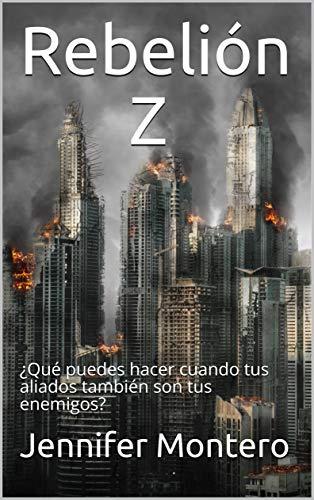 Rebelión Z: ¿Qué puedes hacer cuando tus aliados también son tus enemigos? (La ciudad de los muertos vivientes nº 3) par Jennifer Montero