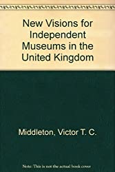 New Visions for Independent Museums in the United Kingdom