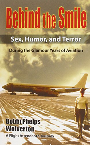 Behind The Smile During The Glamour Years Of Aviation: Sex, Humor, and Terror por Bobbi Phelps Wolverton