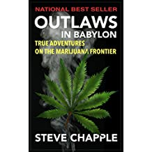 MARIJUANA FRONTIER: OUTLAWS IN BABYLON TRUE ADVENTURES ON THE MARIJUANA FRONTIER (English Edition)