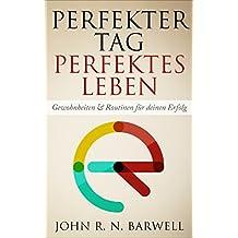Perfekter Tag, Perfektes Leben: Gewohnheiten & Routinen für deinen Erfolg