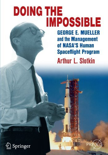 Doing the Impossible: George E. Mueller and the Management of NASA's Human Spaceflight Program (Springer Praxis Books) (English Edition)