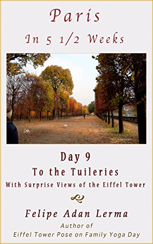 Paris in 5 1/2 Weeks : To the Tuileries (With A Protest and Surprise Views of the Eiffel Tower) - Day 9 (English Edition) -