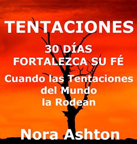 TENTACIONES: 30 Días: Fortalezca su Fe; Cuando las Tentaciones del Mundo la Rodean por Nora Ashton